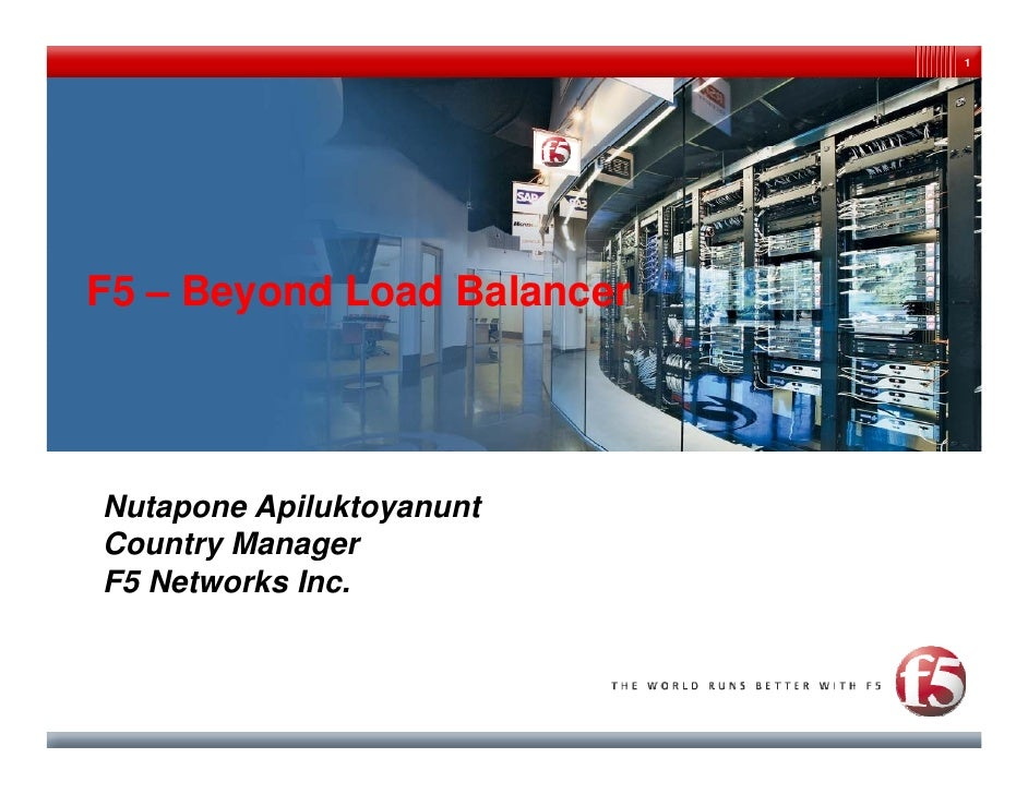 1     Market & Partner Update   F5 – Beyond Load Balancer     Nutapone Apiluktoyanunt Country Manager F5 Networks Inc.