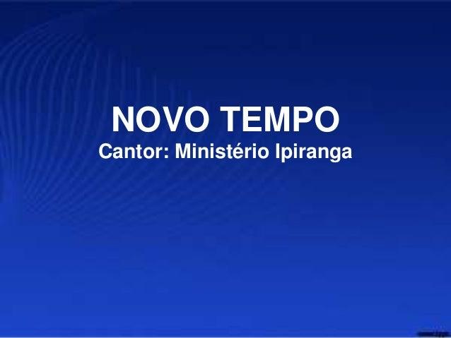 NOVO TEMPO Cantor: Ministério Ipiranga