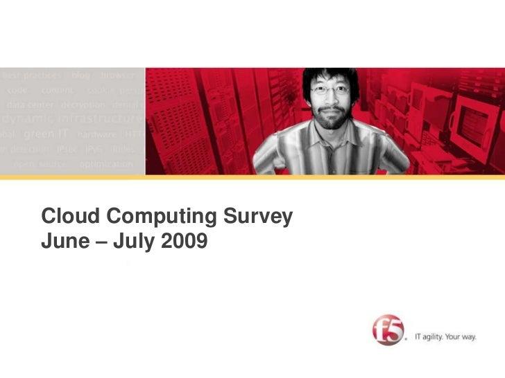 Cloud Computing SurveyJune – July 2009<br />