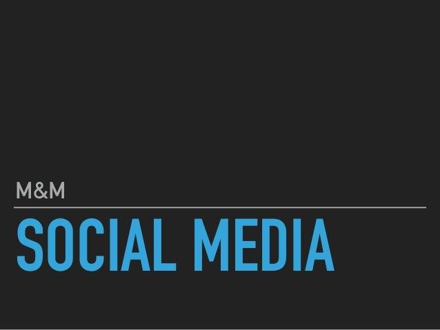 SOCIAL MEDIA M&M