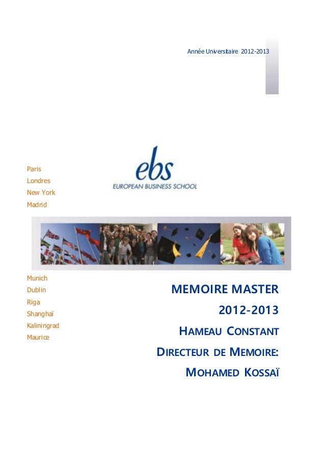 MEMOIRE MASTER 2012-2013 HAMEAU CONSTANT DIRECTEUR DE MEMOIRE: MOHAMED KOSSAÏ Paris Londres New York Madrid Munich Dublin ...