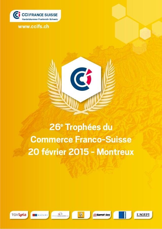 www.ccifs.ch CCI FRANCE SUISSE Handelskammer Frankreich-Schweiz 26e Trophées du Commerce Franco-Suisse 20 février 2015 - M...