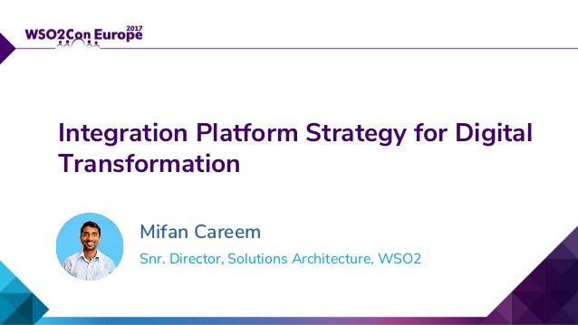 Snr. Director, Solutions Architecture, WSO2 Integration Platform Strategy for Digital Transformation Mifan Careem