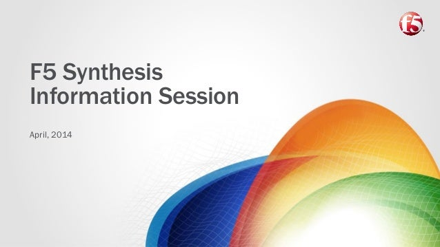 April, 2014 F5 Synthesis Information Session
