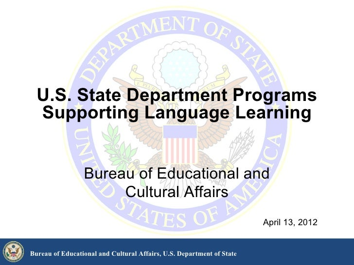 U.S. State Department Programs  Supporting Language Learning                 Bureau of Educational and                    ...