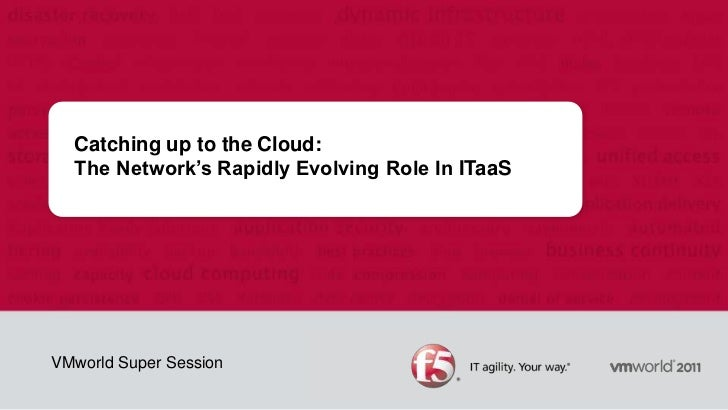 Catching up to the Cloud:The Network's Rapidly Evolving Role In ITaaS<br />VMworld Super Session<br />