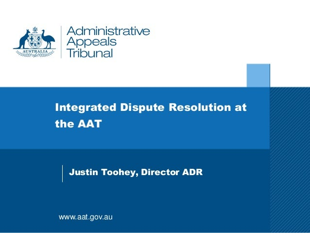 www.aat.gov.au  Integrated Dispute Resolution at  the AAT  Justin Toohey, Director ADR