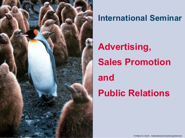 International Seminar  Advertising, Sales Promotion and Public Relations  © Heinz G. Zenk – International Advertising Semi...