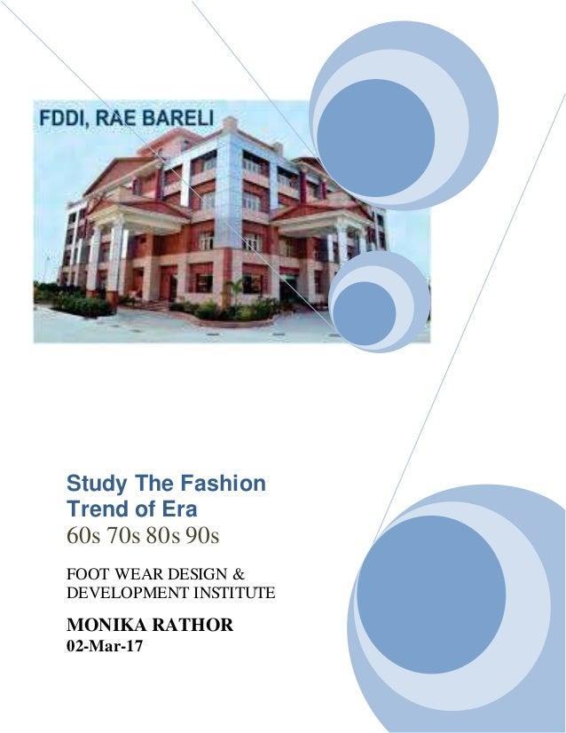 Study The Fashion Trend of Era 60s 70s 80s 90s FOOT WEAR DESIGN & DEVELOPMENT INSTITUTE MONIKA RATHOR 02-Mar-17