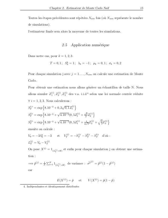 Chapitre 2. Estimateur de Monte Carlo Naïf 15 Toutes les étapes précédentes sont répétées Nsim fois (où Nsim représente le...