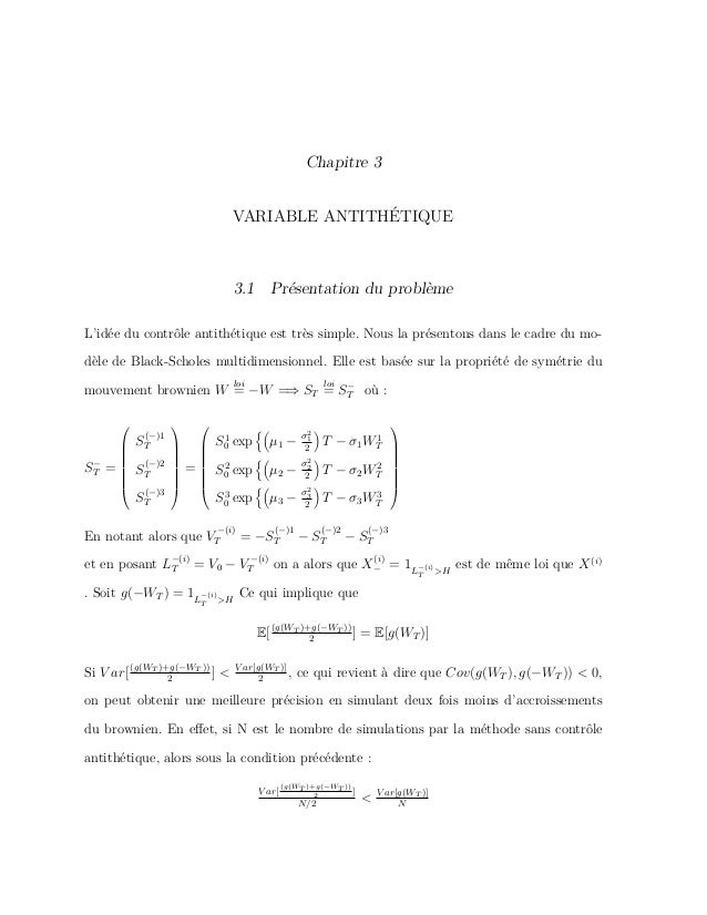 Chapitre 3 VARIABLE ANTITHÉTIQUE 3.1 Présentation du problème L'idée du contrôle antithétique est très simple. Nous la pré...