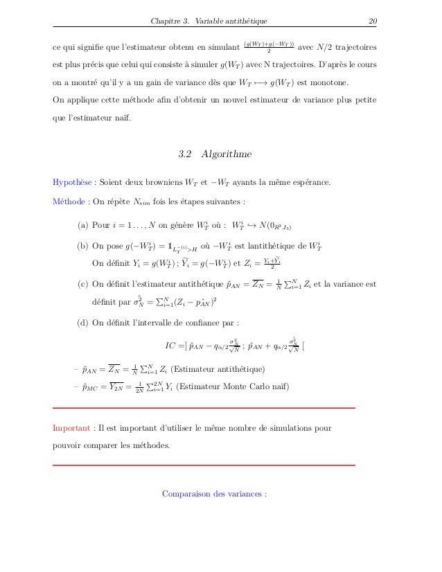 Chapitre 3. Variable antithétique 20 ce qui signifie que l'estimateur obtenu en simulant (g(WT )+g(−WT )) 2 avec N/2 trajec...