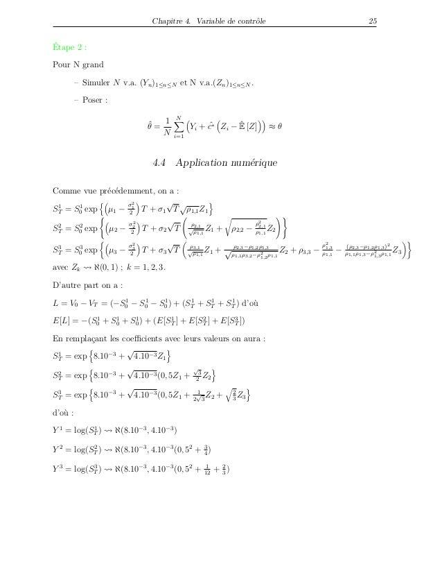 Chapitre 4. Variable de contrôle 25 Étape 2 : Pour N grand – Simuler N v.a. (Yn)1≤n≤N et N v.a.(Zn)1≤n≤N . – Poser : ˆθ = ...