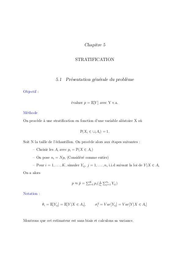 Chapitre 5 STRATIFICATION 5.1 Présentation générale du problème Objectif : évaluer p = E[Y ] avec Y v.a. Méthode On procèd...