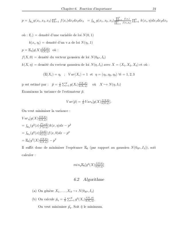 Chapitre 6. Fonction d'importance 34 p = R3 g(x1, x2, x3) 3 i=1 f(xi)dx1dx2dx3 p = R3 g(x1, x2, x3) 3 i=1 f(xi) 3 i=1 f(xi...