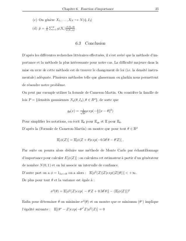 Chapitre 6. Fonction d'importance 35 (c) On génère X1, . . . , XN → N(ˆη, I3) (d) ˆp = 1 N N i=1 g(Xi)f(Xi,0) k(Xi,η) 6.3 ...