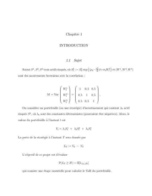 Chapitre 1 INTRODUCTION 1.1 Sujet Soient S1 , S2 , S3 trois actifs risqués, où Sk t := Sk 0 exp (µk− σ2 k 2 )t+σkWk t et (...