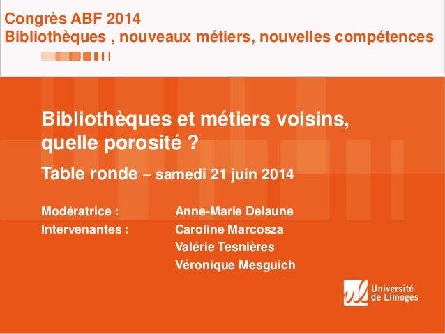 Congrès ABF 2014 Bibliothèques , nouveaux métiers, nouvelles compétences Bibliothèques et métiers voisins, quelle porosité...