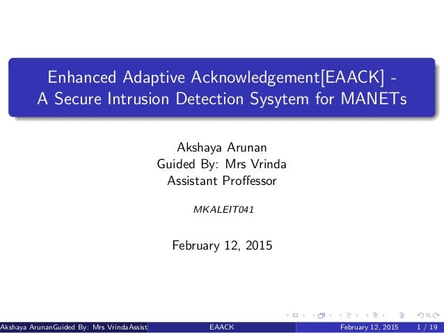 Enhanced Adaptive Acknowledgement[EAACK] - A Secure Intrusion Detection Sysytem for MANETs Akshaya Arunan Guided By: Mrs V...
