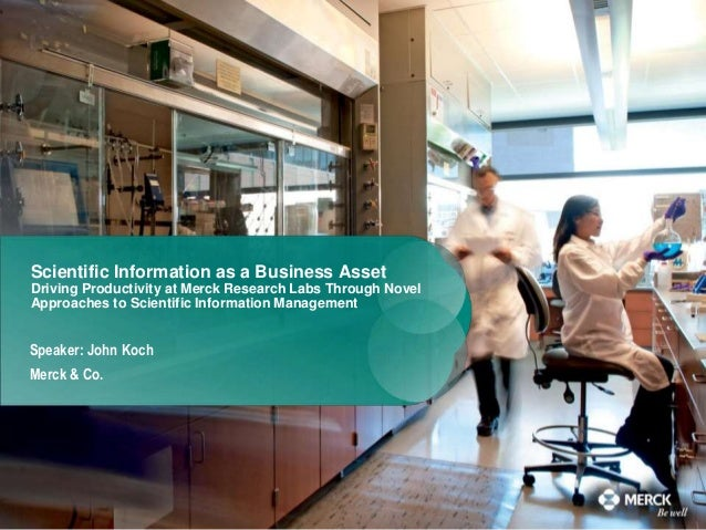 Scientific Information as a Business Asset Driving Productivity at Merck Research Labs Through Novel Approaches to Scienti...