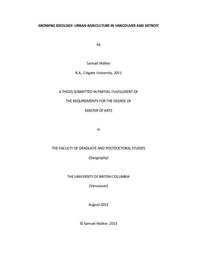 GROWING IDEOLOGY: URBAN AGRICULTURE IN VANCOUVER AND DETROIT by Samuel Walker B.A., Colgate University, 2011 A THESIS SUBM...
