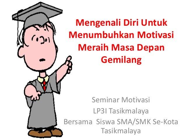 Mengenali Diri Untuk Menumbuhkan Motivasi Meraih Masa Depan Gemilang Seminar Motivasi LP3I Tasikmalaya Bersama Siswa SMA/S...