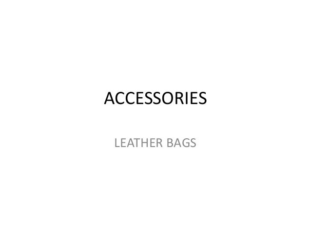 ACCESSORIES LEATHER BAGS