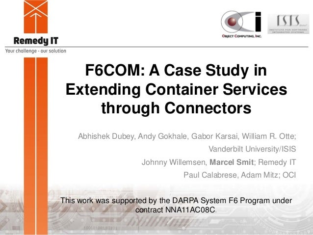 F6COM: A Case Study inExtending Container Servicesthrough ConnectorsAbhishek Dubey, Andy Gokhale, Gabor Karsai, William R....