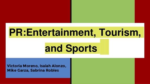 PR:Entertainment, Tourism, and Sports Victoria Moreno, Isaiah Alonzo, Mike Garza, Sabrina Robles
