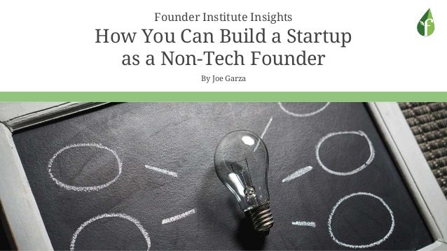 Founder Institute Insights How You Can Build a Startup as a Non-Tech Founder By Joe Garza