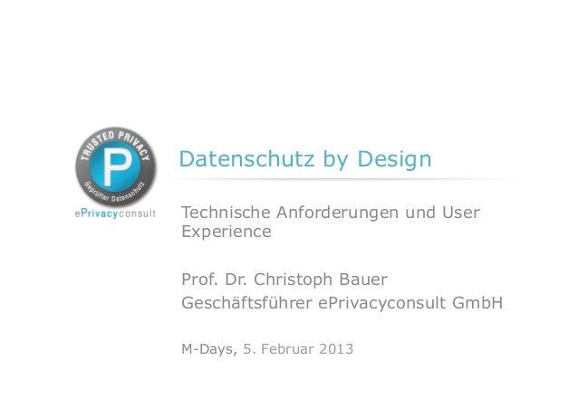 Datenschutz by DesignTechnische Anforderungen und UserExperienceProf. Dr. Christoph BauerGeschäftsführer ePrivacyconsult G...