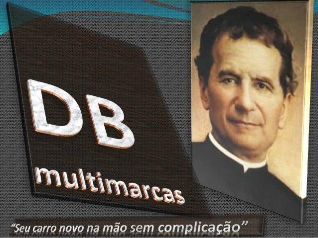  CNPJ  78.425.986/0036-15  Razão Social  DB multimarcas S.A. Endereço  R: Das Flores Novalúx, Bairro Neblon N°2600