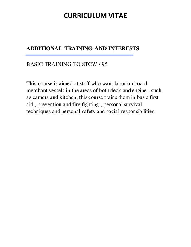 CURRICULUM VITAE ADDITIONAL TRAINING AND INTERESTS BASIC TRAINING TO STCW / 95 This course is aimed at staff who want labo...