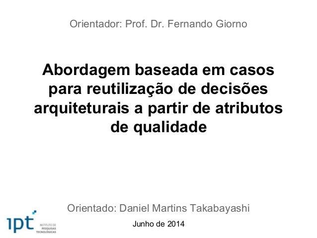 Abordagem baseada em casos para reutilização de decisões arquiteturais a partir de atributos de qualidade Orientador: Prof...