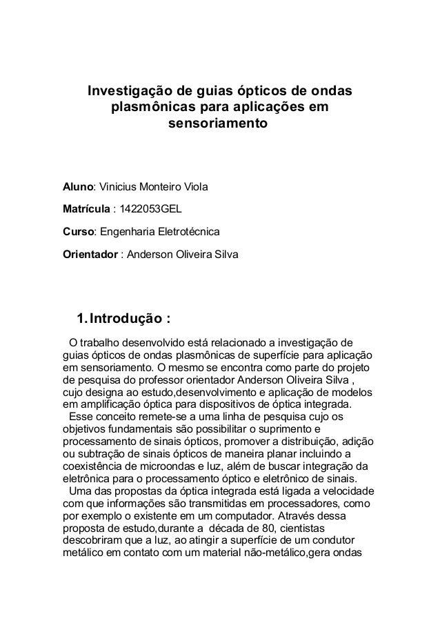 Investigação de guias ópticos de ondas plasmônicas para aplicações em sensoriamento Aluno: Vinicius Monteiro Viola Matrícu...