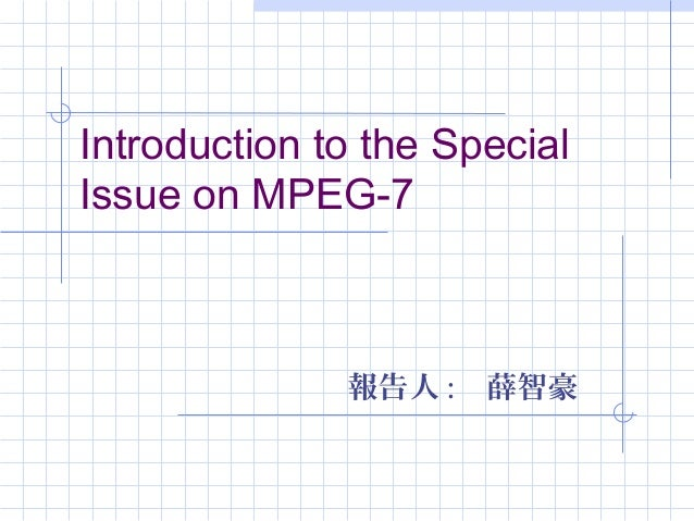 Introduction to the SpecialIssue on MPEG-7報告人 : 薛智豪