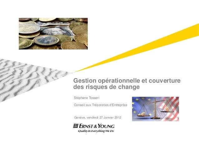 Gestion opérationnelle et couverture des risques de change Genève, vendredi 27 Janvier 2012 Stéphane Tosseri Conseil aux T...