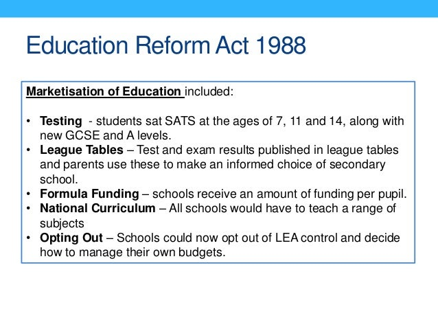 1988 education reform The education reform act 1988 is widely regarded as the most important single piece of education legislation in england, .