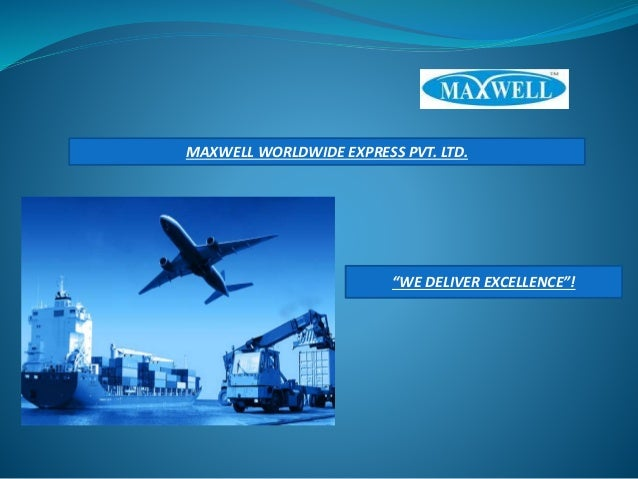 """WE DELIVER EXCELLENCE""! MAXWELL WORLDWIDE EXPRESS PVT. LTD."