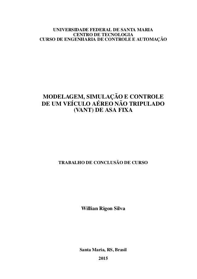 UNIVERSIDADE FEDERAL DE SANTA MARIA CENTRO DE TECNOLOGIA CURSO DE ENGENHARIA DE CONTROLE E AUTOMAÇÃO MODELAGEM, SIMULAÇÃO ...