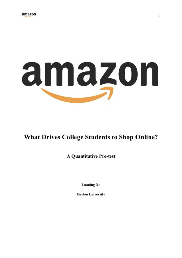 1 What Drives College Students to Shop Online? A Quantitative Pre-test Luoning Xu ...