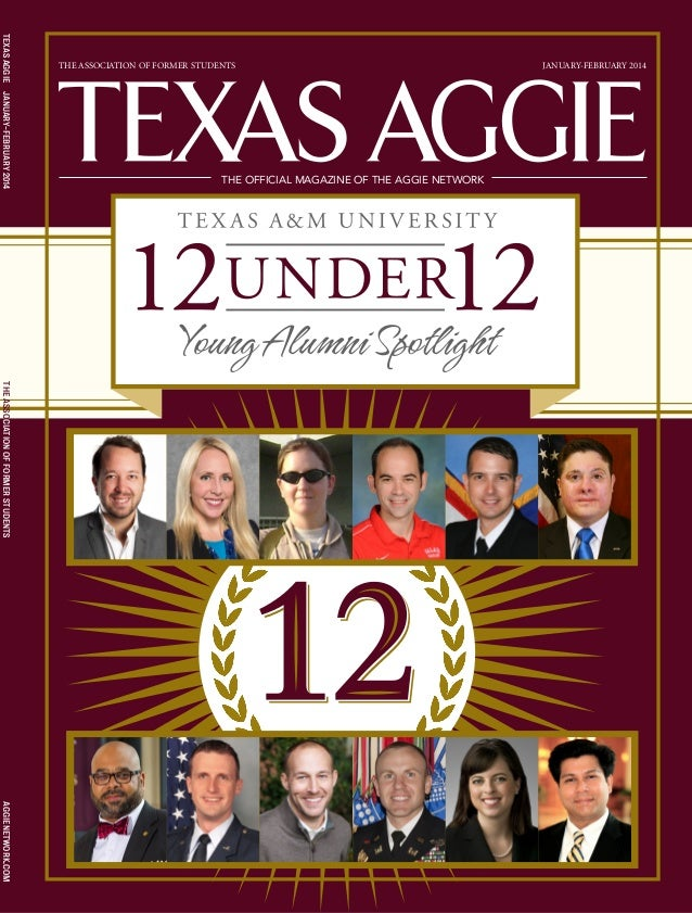 JANUARY-FEBRUARY 2014 THE OFFICIAL MAGAZINE OF THE AGGIE NETWORK THE ASSOCIATION OF FORMER STUDENTS TEXASAGGIEJANUARY-FEBR...