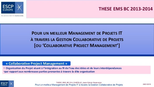28/01/2015 THESE_EMS_BC1314_CHAPELLE_Jason-Sylvain-Soutenance Pour un meilleur Management de Projets IT à travers la Gesti...