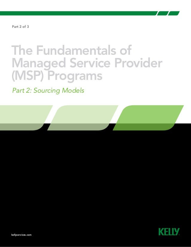 The Fundamentals of Managed Service Provider (MSP) Programs Part 2: Sourcing Models kellyservices.com Part 2 of 3