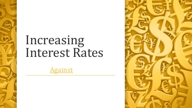 Increasing Interest Rates Against