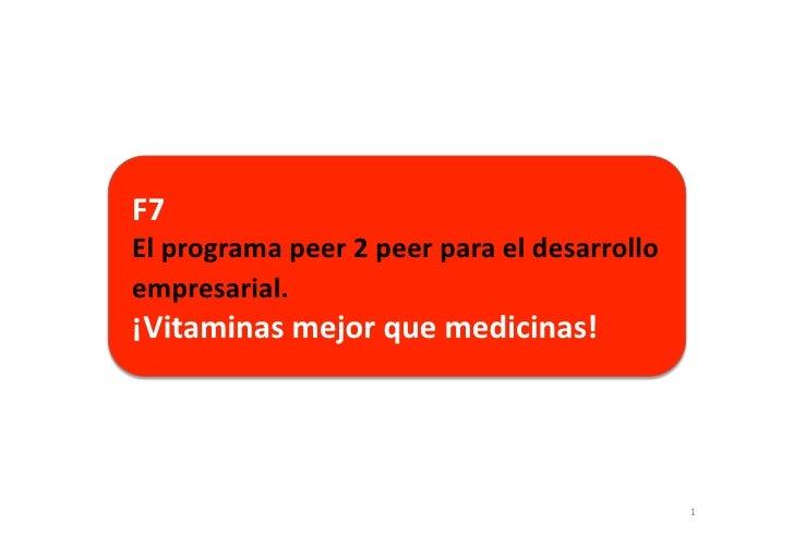 F7     El  programa  peer  2  peer  para  el  desarrollo   empresarial.     ¡Vitaminas  mejor  ...