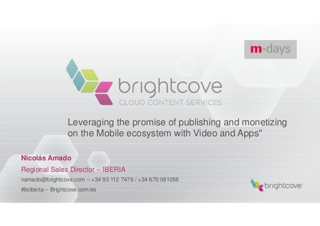 "Leveraging the promise of publishing and monetizing                  on the Mobile ecosystem with Video and Apps""Nicolás A..."