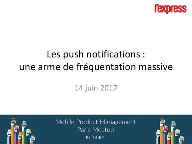 Les push notifications : une arme de fréquentation massive 14 juin 2017