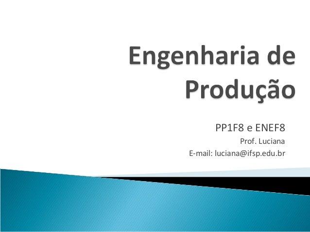 PP1F8 e ENEF8               Prof. LucianaE-mail: luciana@ifsp.edu.br