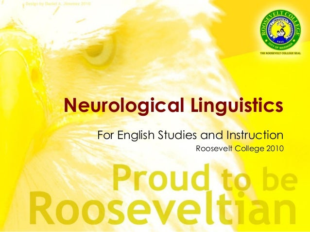 Neurological Linguistics For English Studies and Instruction Roosevelt College 2010